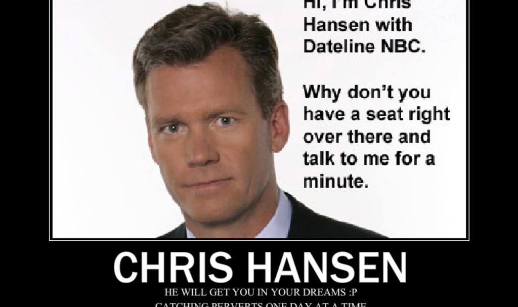 Hero chris hansen will get you by xxheatherxd